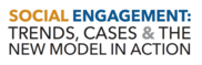 Social Engagement: Trends, Cases & The New Model in Action