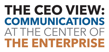 The CEO View: Communications at the Center of the Enterprise
